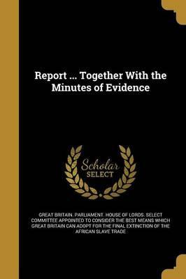 Report ... Together with the Minutes of Evidence