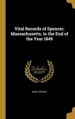 Vital Records of Spencer, Massachusetts, to the End of the Year 1849