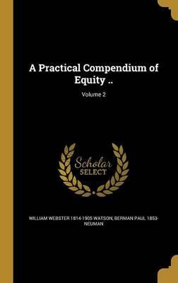 A Practical Compendium of Equity ..; Volume 2