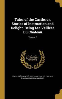 Tales of the Castle; Or, Stories of Instruction and Delight. Being Les Veillees Du Chateau; Volume 2