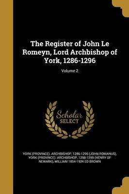 The Register of John Le Romeyn, Lord Archbishop of York, 1286-1296; Volume 2