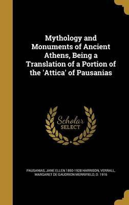 Mythology and Monuments of Ancient Athens, Being a Translation of a Portion of the 'Attica' of Pausanias