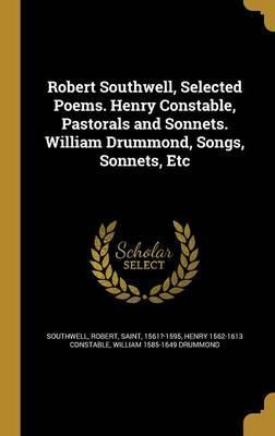 Robert Southwell, Selected Poems. Henry Constable, Pastorals and Sonnets. William Drummond, Songs, Sonnets, Etc