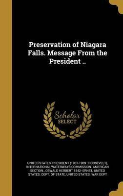 Preservation of Niagara Falls. Message from the President ..