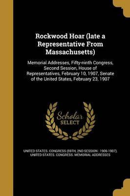 Rockwood Hoar (Late a Representative from Massachusetts)