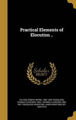 Practical Elements of Elocution ..