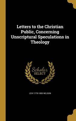 Letters to the Christian Public, Concerning Unscriptural Speculations in Theology