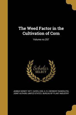 The Weed Factor in the Cultivation of Corn; Volume No.257