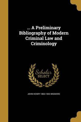 ... a Preliminary Bibliography of Modern Criminal Law and Criminology