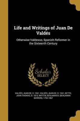 Life and Writings of Juan de Valdes