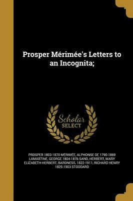 Prosper Merimee's Letters to an Incognita;