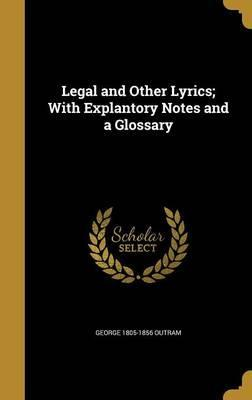 Legal and Other Lyrics; With Explantory Notes and a Glossary