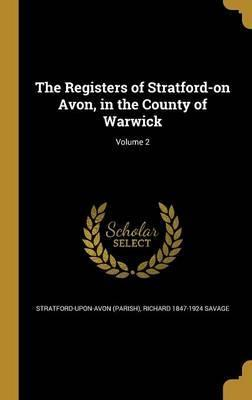 The Registers of Stratford-On Avon, in the County of Warwick; Volume 2