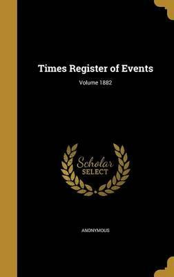 Times Register of Events; Volume 1882