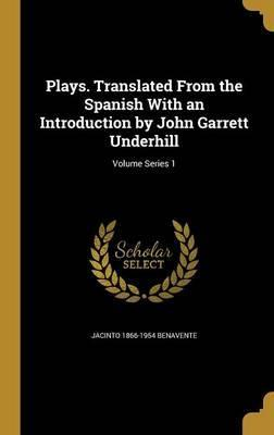 Plays. Translated from the Spanish with an Introduction by John Garrett Underhill; Volume Series 1