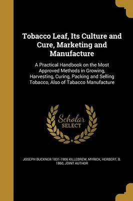Tobacco Leaf, Its Culture and Cure, Marketing and Manufacture