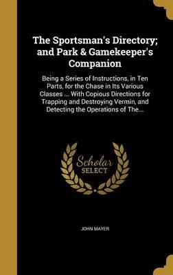 The Sportsman's Directory; And Park & Gamekeeper's Companion