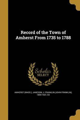 Record of the Town of Amherst from 1735 to 1788