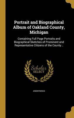 Portrait and Biographical Album of Oakland County, Michigan