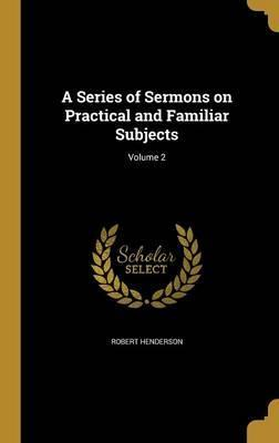 A Series of Sermons on Practical and Familiar Subjects; Volume 2