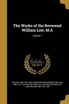 The Works of the Reverend William Law, M.A; Volume 7