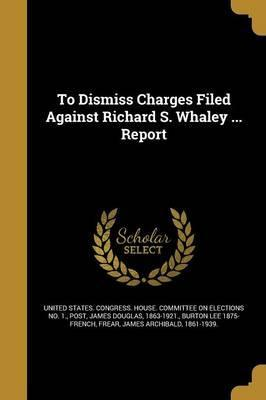 To Dismiss Charges Filed Against Richard S. Whaley ... Report