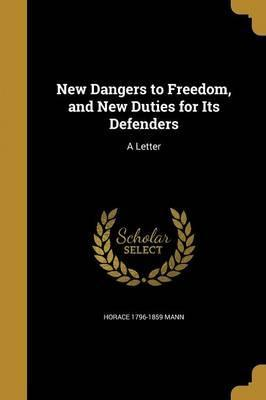New Dangers to Freedom, and New Duties for Its Defenders