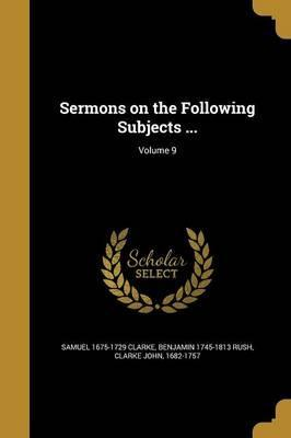 Sermons on the Following Subjects ...; Volume 9