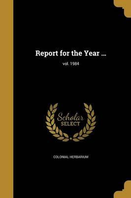 Report for the Year ...; Vol. 1984