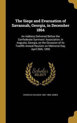 The Siege and Evacuation of Savannah, Georgia, in December 1864