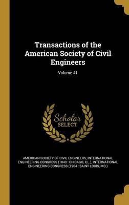 Transactions of the American Society of Civil Engineers; Volume 41