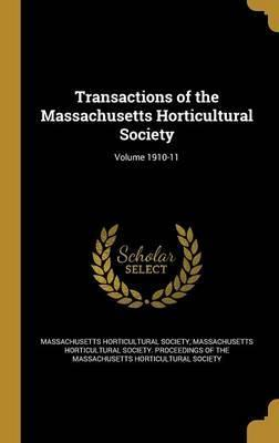 Transactions of the Massachusetts Horticultural Society; Volume 1910-11