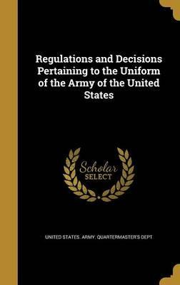 Regulations and Decisions Pertaining to the Uniform of the Army of the United States