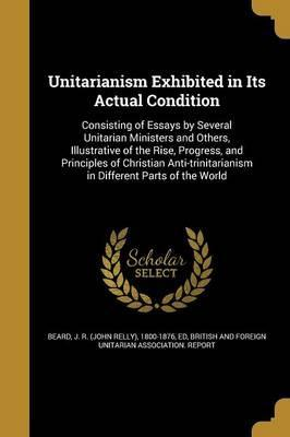 Unitarianism Exhibited in Its Actual Condition