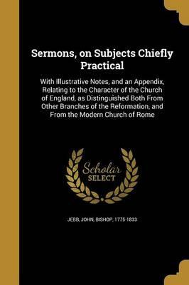 Sermons, on Subjects Chiefly Practical