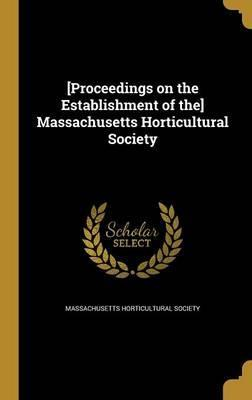 [Proceedings on the Establishment of The] Massachusetts Horticultural Society