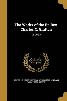 The Works of the Rt. REV. Charles C. Grafton; Volume 3