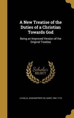 A New Treatise of the Duties of a Christian Towards God