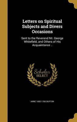Letters on Spiritual Subjects and Divers Occasions