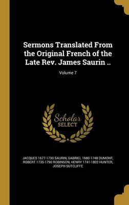 Sermons Translated from the Original French of the Late REV. James Saurin ..; Volume 7