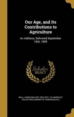 Our Age, and Its Contributions to Agriculture