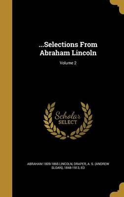 ...Selections from Abraham Lincoln; Volume 2