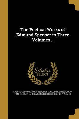 The Poetical Works of Edmund Spenser in Three Volumes ..