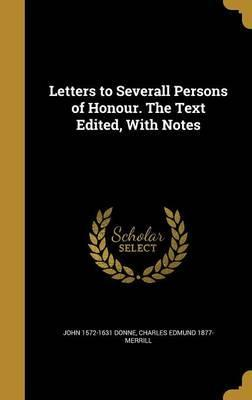 Letters to Severall Persons of Honour. the Text Edited, with Notes