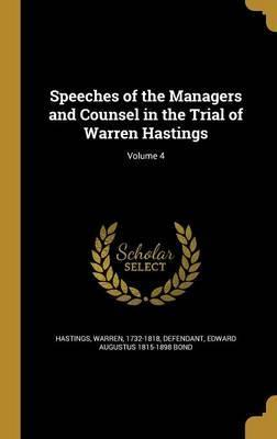 Speeches of the Managers and Counsel in the Trial of Warren Hastings; Volume 4