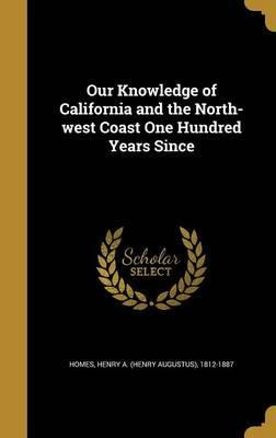 Our Knowledge of California and the North-West Coast One Hundred Years Since