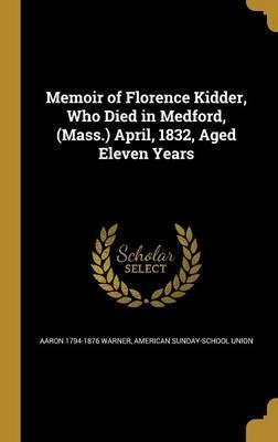 Memoir of Florence Kidder, Who Died in Medford, (Mass.) April, 1832, Aged Eleven Years