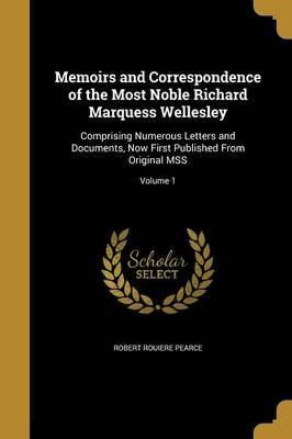 Memoirs and Correspondence of the Most Noble Richard Marquess Wellesley