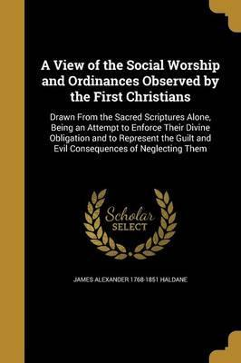 A View of the Social Worship and Ordinances Observed by the First Christians