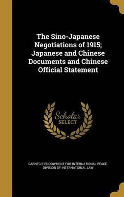 The Sino-Japanese Negotiations of 1915; Japanese and Chinese Documents and Chinese Official Statement